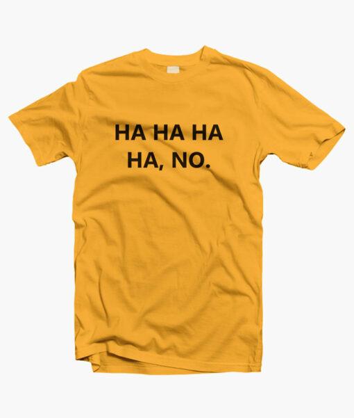 Ha Ha Ha Ha No Funny T Shirt