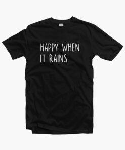 Happy When It Rains Quote T Shirt