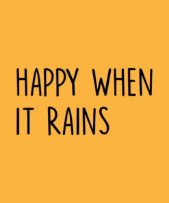 Happy When It Rains Quote T Shirt