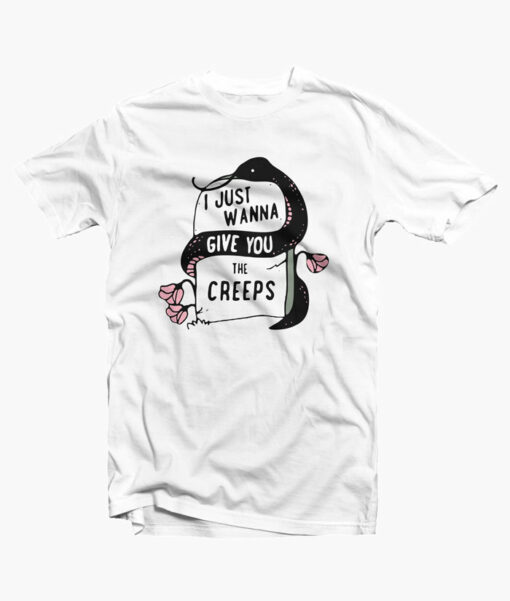 I just Wanna Give You The Creeps Rose T Shirt