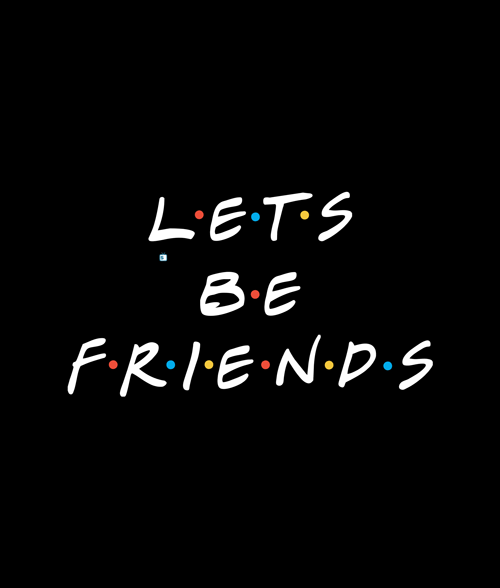 Let's Be Friends Quote T Shirt