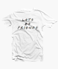 Lets Be Friends Quote T Shirt white