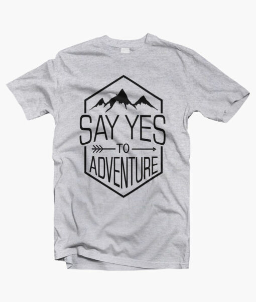 Say Yes Adventure T Shirt