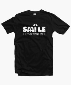 Smile If You Want Me T Shirt