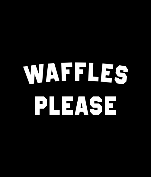 Waffles Please Quote T Shirt