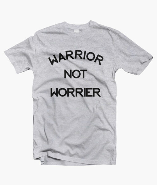 Warrior Not Worrier Quote T Shirt