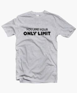 You Are Your Only LImit Quote T Shirt