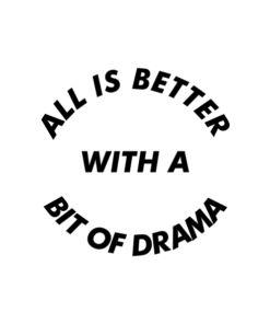 All Is Better With A Bit Of Drama Quote T Shirt