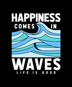 ea11ad24e8c Happiness Comes In Waves LIfe Is Good T Shirt Unisex