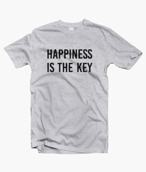 Happiness Is The Key Quote T Shirt