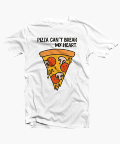 Pizza Can't Break My Heart T Shirt