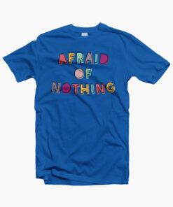 Afraid Of Nothing T Shirt
