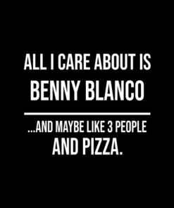 All I Care About is Benny Blanco Pizza T Shirt