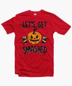 Lets Get Smashed Halloween T Shirt