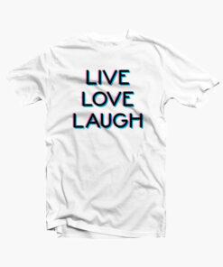 Live Love Laugh T Shirt