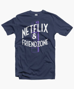 Netflix And Friendzone T Shirt
