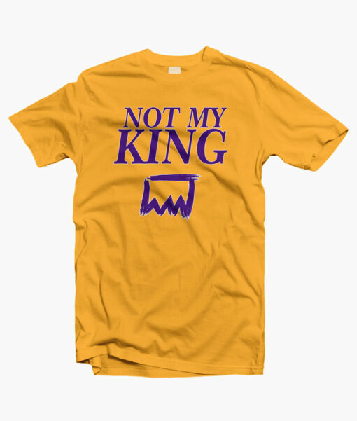 Not My King T Shirt