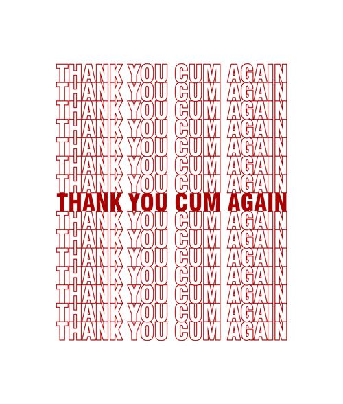 Thank You Cum Again T Shirt