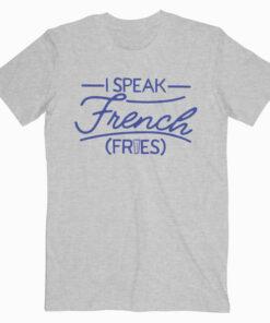 I Speak French Fries T Shirt
