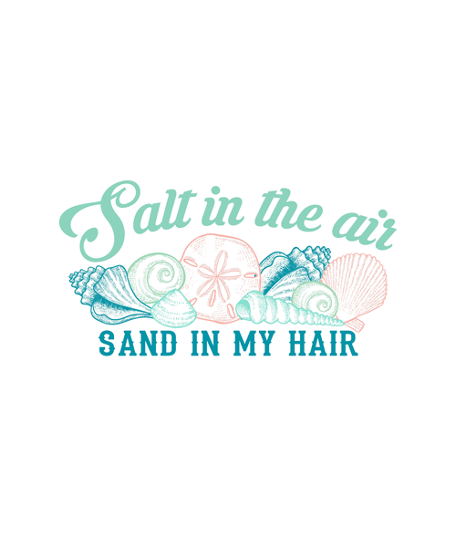 Salt in the air, Sand in my Hair T Shirt