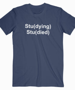 Studying Studied T Shirt