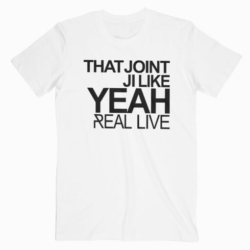 That Joint Ji Like Yeah T Shirt