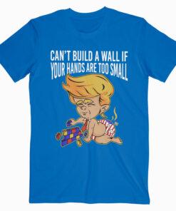 Donald Trump Can't Build a Wall T Shirt