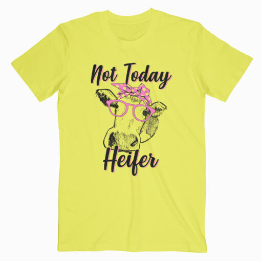 Not Today Heifer Cow T Shirt