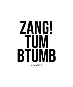 Zang Tum Btumb If You Wat It T Shirt