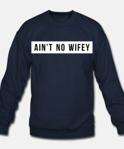 Ain't No Wifey Sweatshirt