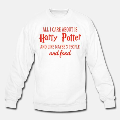 All I Care About Harry Potter Sweatshirt
