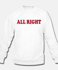 All Right Sweatshirt