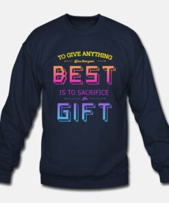 Best Is To Sacrifice The Gift Sweatshirt