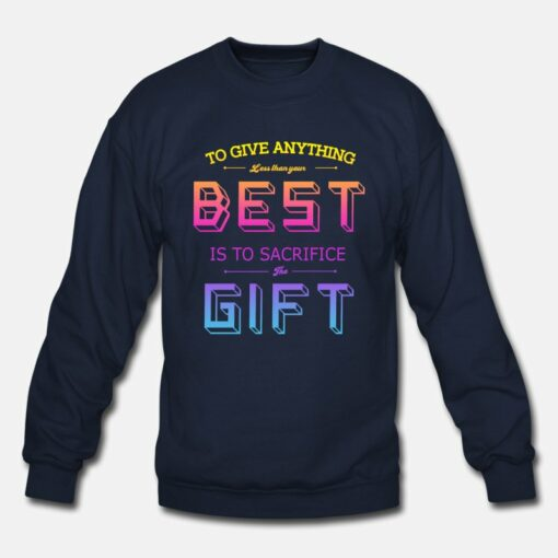 Best Is To Sacrifice The Gift Sweatshirt