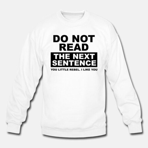 Do Not Read The Next Sentence Sweatshirt