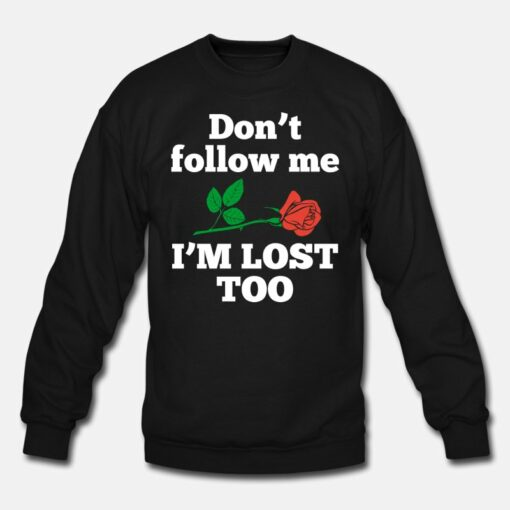 Don't Follow Me I'm Lost Too Rose Sweatshirt