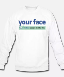 Facebook Your Face Dislike Sweatshirt