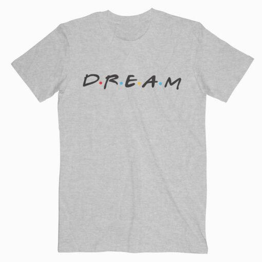 Friends Dream T Shirt For Men Women
