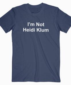 I'm Not Heidi Klum T Shirt