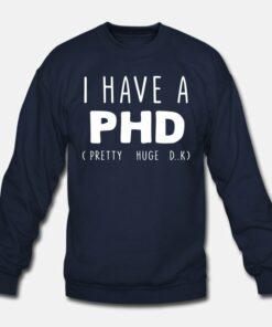 I Have PHD Pretty Huge Dick Funny Sweatshirt