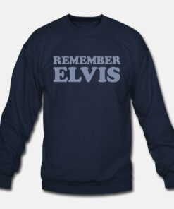 Remember Elvis Sweatshirt