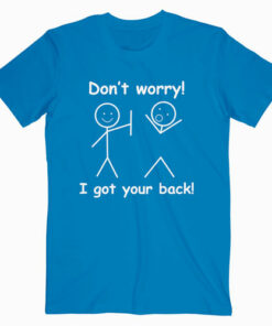 Don't Worry I Got Your Back Funny T Shirt
