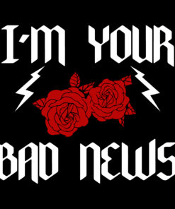 I'm Your Bad News 1