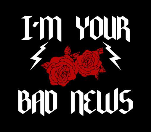 I'm Your Bad News 1