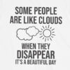 Some People Are Like Clouds When They Disappear It's A Beautiful Day T Shirt