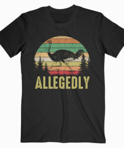 Funny Allegedly Ostrich Gift Flightless Birt Lovers T-Shirt