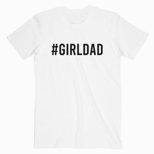#Girldad Why Would I Want Boys My Girls Are My Legacy T-Shirt