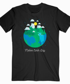Mother Earth Day T Shirt