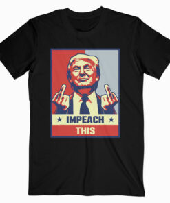 Pro Donald Trump Gifts Republican Conservative Impeach This T-Shirt