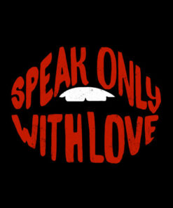 Speak Only With Love T Shirt